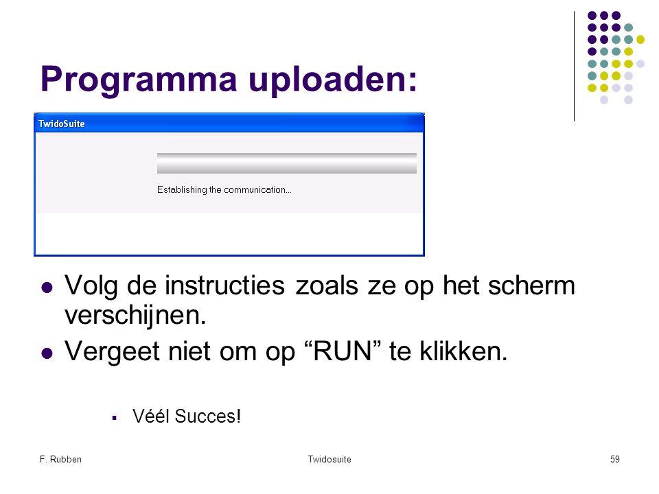 Programma uploaden: Volg de instructies zoals ze op het scherm verschijnen. Vergeet niet om op RUN te klikken.