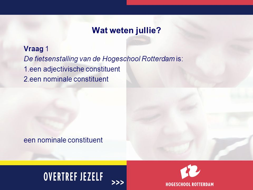 Wat weten jullie Vraag 1. De fietsenstalling van de Hogeschool Rotterdam is: een adjectivische constituent.