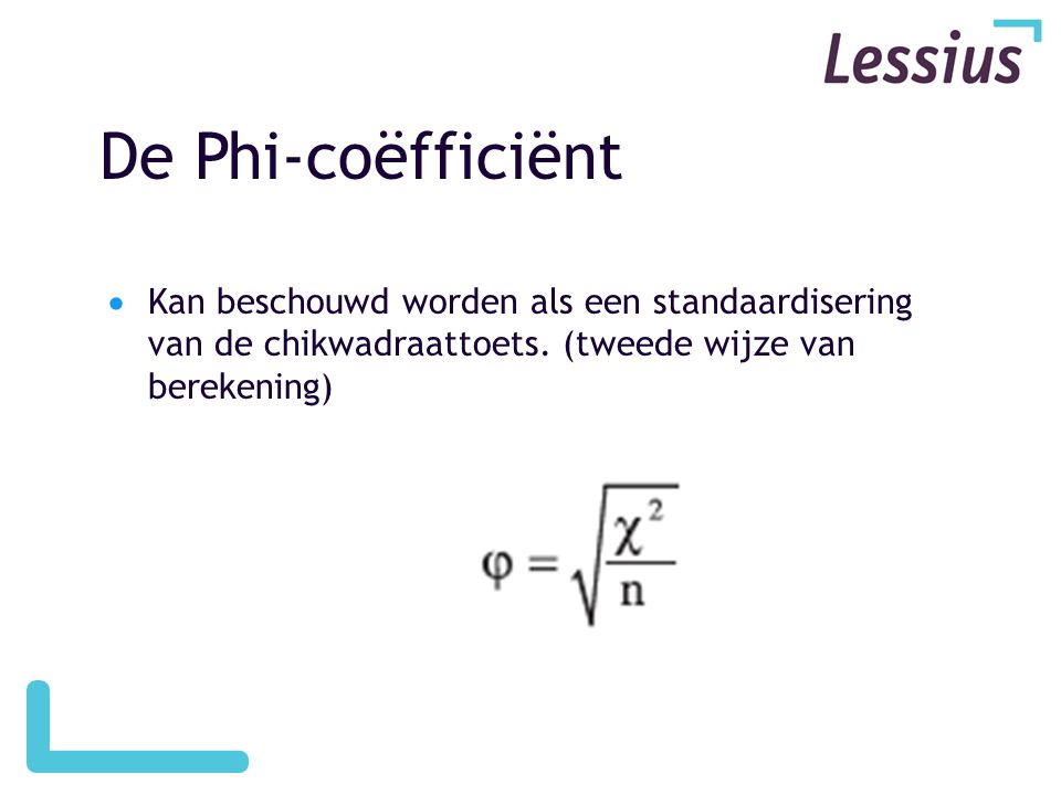 De Phi-coëfficiënt Kan beschouwd worden als een standaardisering van de chikwadraattoets.