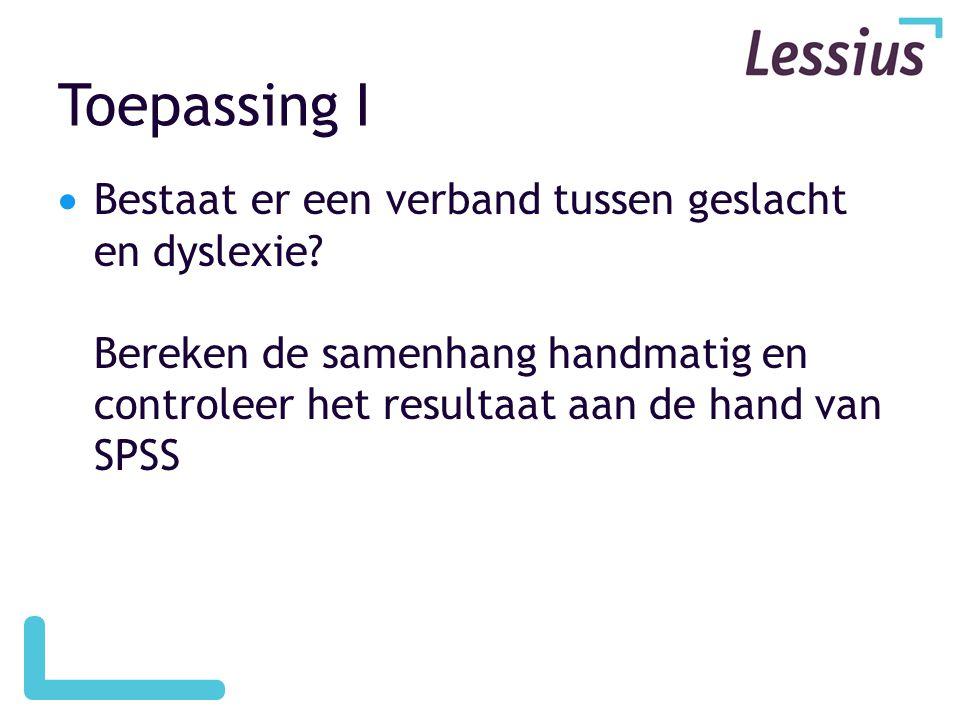 Toepassing I Bestaat er een verband tussen geslacht en dyslexie.