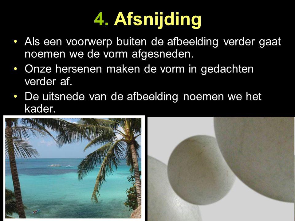4. Afsnijding Als een voorwerp buiten de afbeelding verder gaat noemen we de vorm afgesneden. Onze hersenen maken de vorm in gedachten verder af.