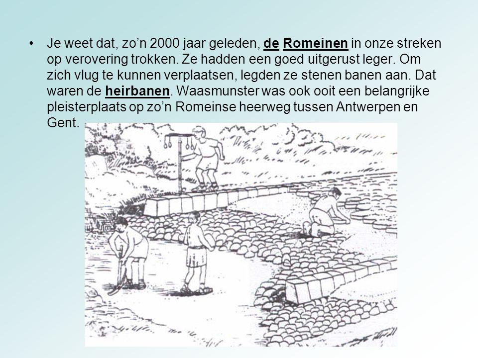 Je weet dat, zo'n 2000 jaar geleden, de Romeinen in onze streken op verovering trokken.