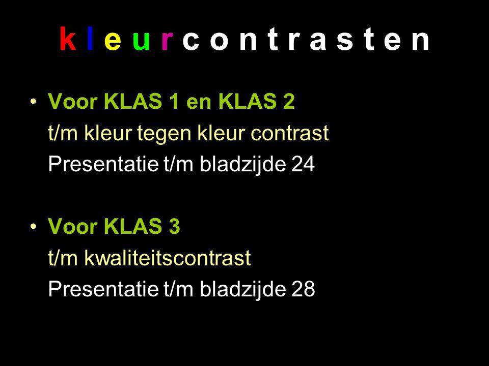 k l e u r c o n t r a s t e n Voor KLAS 1 en KLAS 2