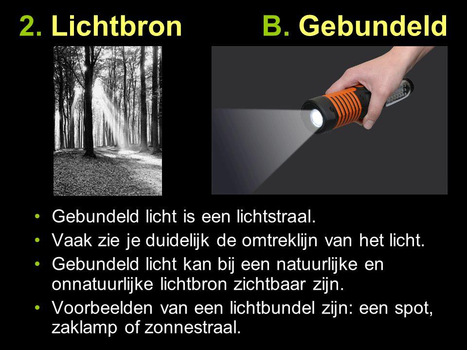 2. Lichtbron B. Gebundeld Gebundeld licht is een lichtstraal.