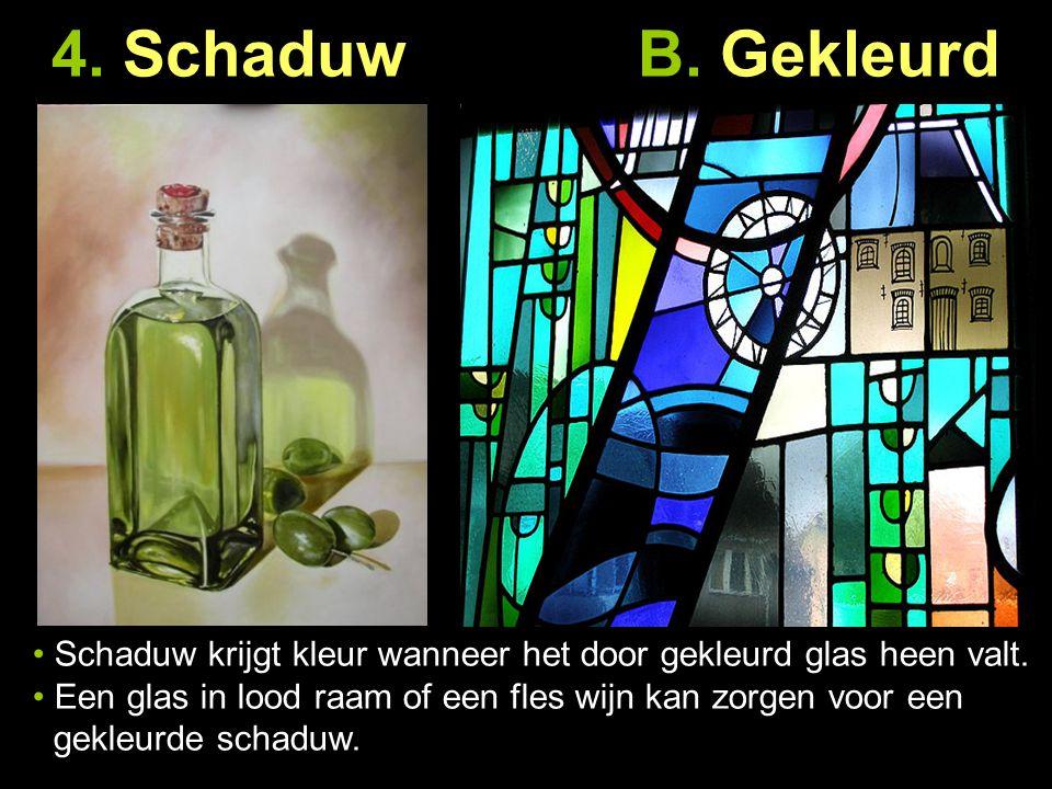 4. Schaduw B. Gekleurd Schaduw krijgt kleur wanneer het door gekleurd glas heen valt.
