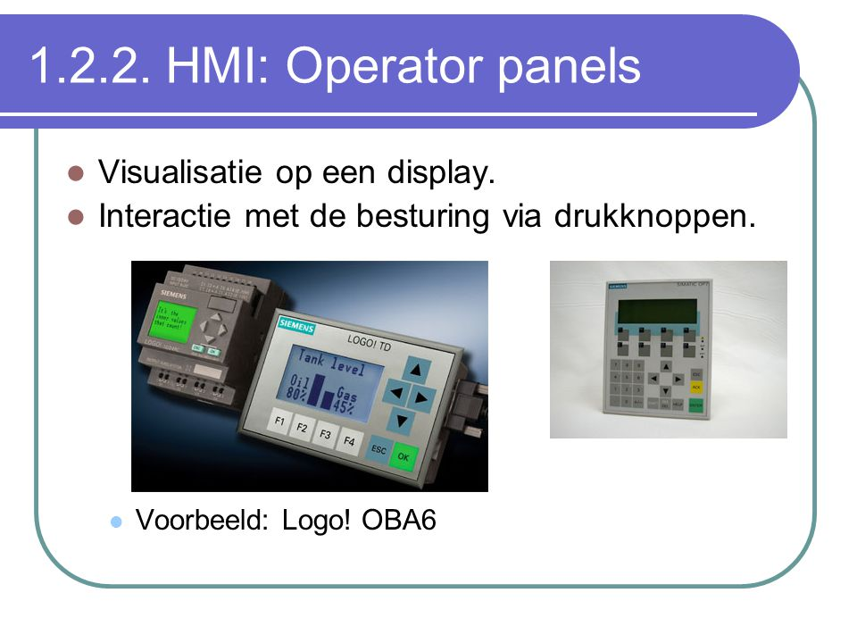 1.2.2. HMI: Operator panels Visualisatie op een display.