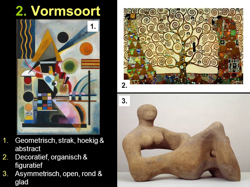 2. Vormsoort 1. 2. 3. Geometrisch, strak, hoekig & abstract
