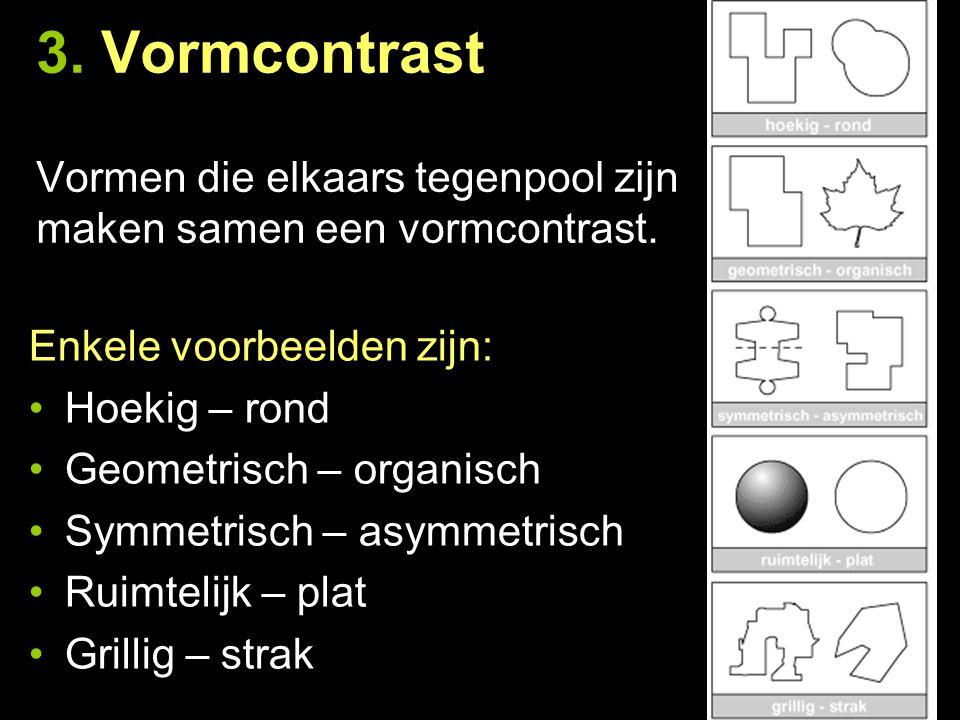 3. Vormcontrast Vormen die elkaars tegenpool zijn maken samen een vormcontrast.