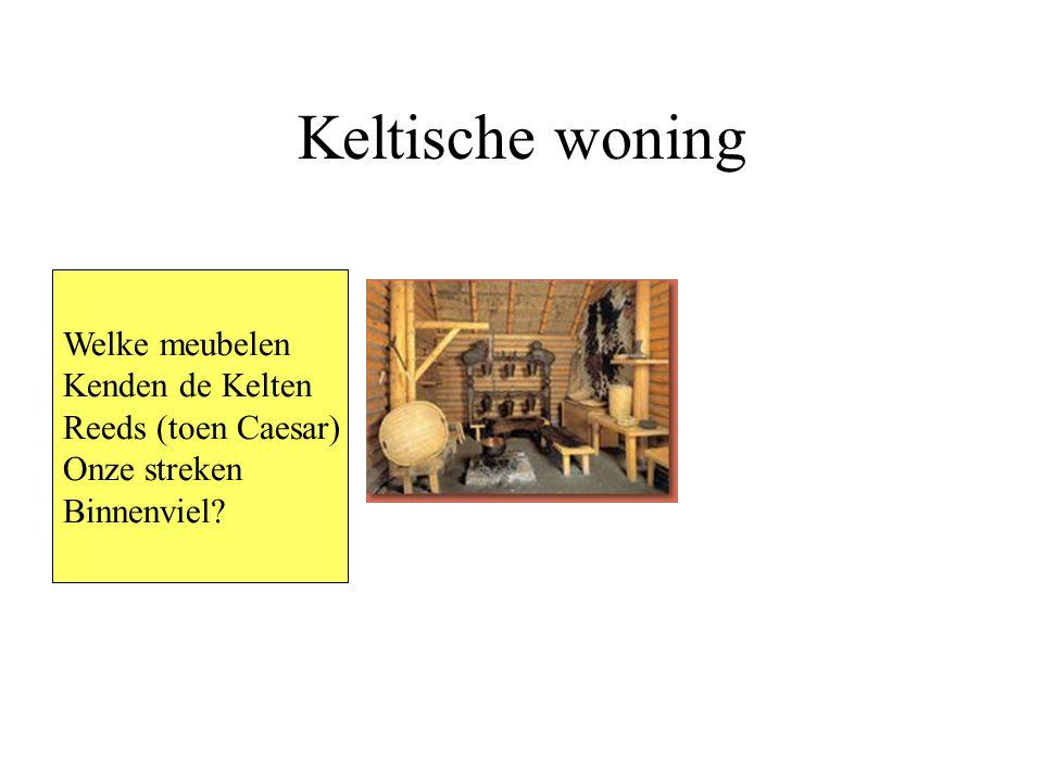 Keltische woning Welke meubelen Kenden de Kelten Reeds (toen Caesar)