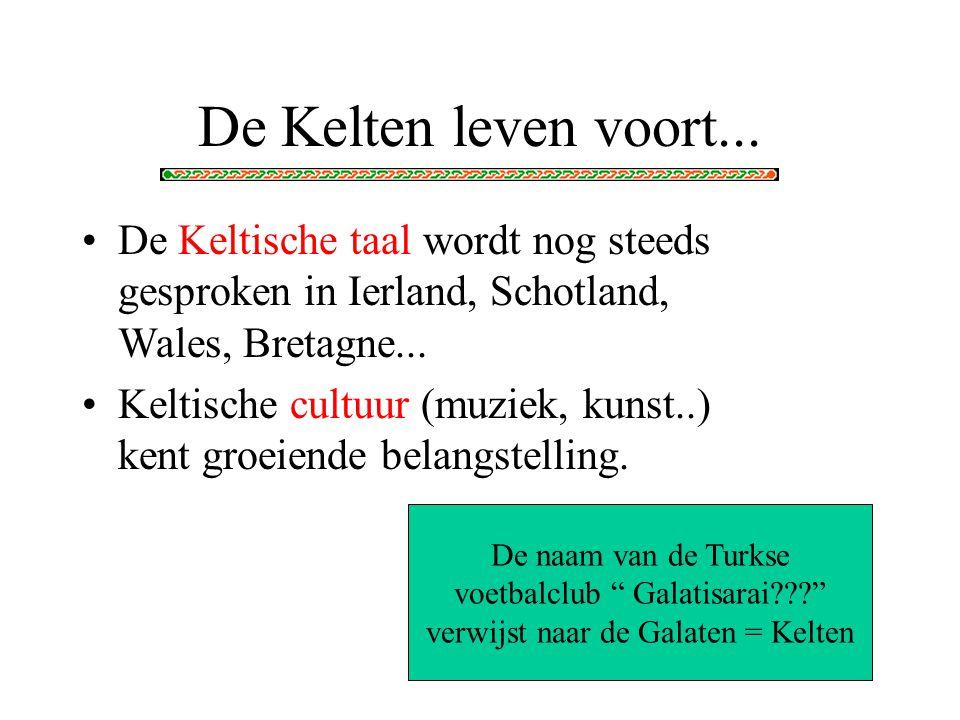 De Kelten leven voort... De Keltische taal wordt nog steeds gesproken in Ierland, Schotland, Wales, Bretagne...