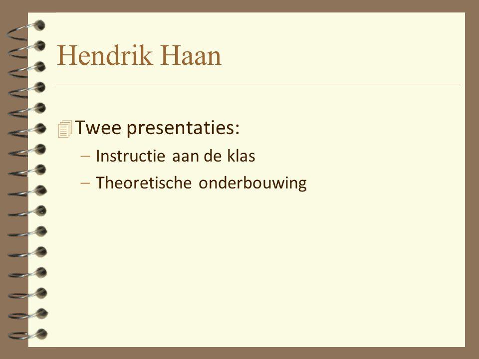 Hendrik Haan Twee presentaties: Instructie aan de klas