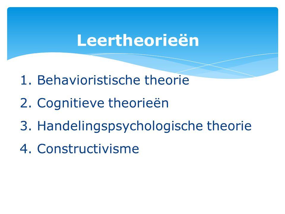 Leertheorieën 1. Behavioristische theorie 2. Cognitieve theorieën