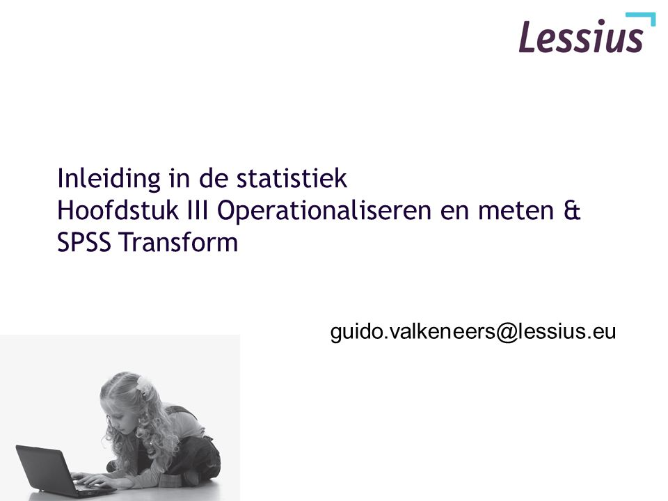 Inleiding in de statistiek Hoofdstuk III Operationaliseren en meten & SPSS Transform