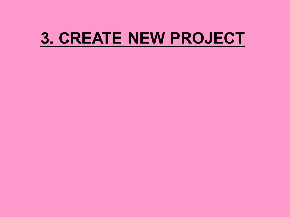 3. CREATE NEW PROJECT
