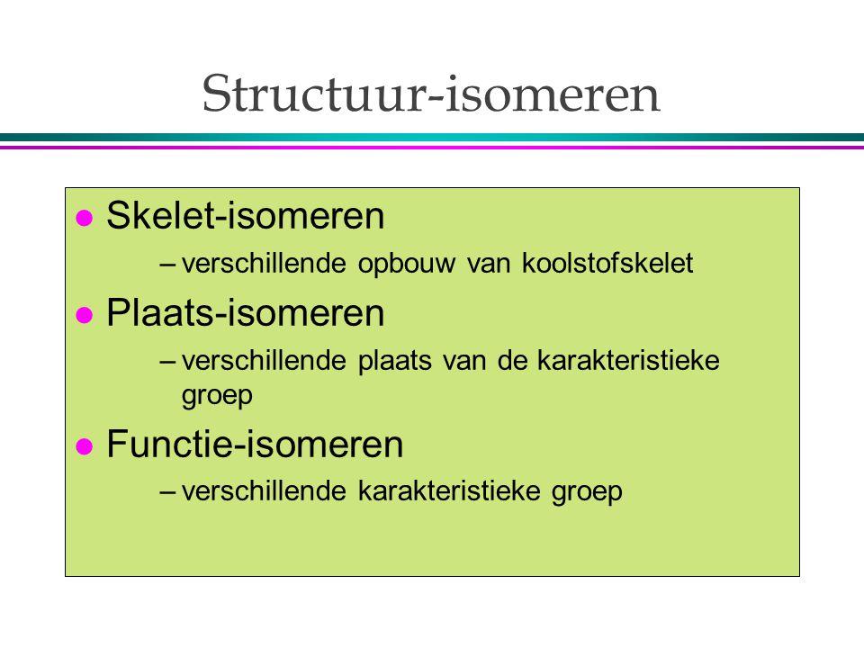 Structuur-isomeren Skelet-isomeren Plaats-isomeren Functie-isomeren