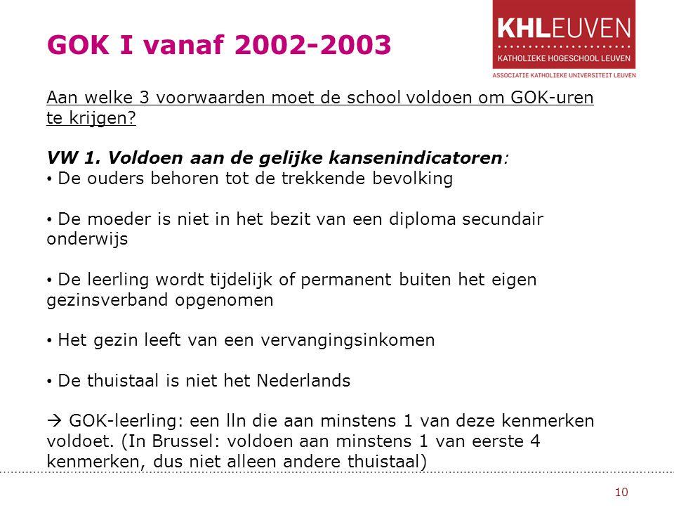 GOK I vanaf 2002-2003 Aan welke 3 voorwaarden moet de school voldoen om GOK-uren te krijgen VW 1. Voldoen aan de gelijke kansenindicatoren: