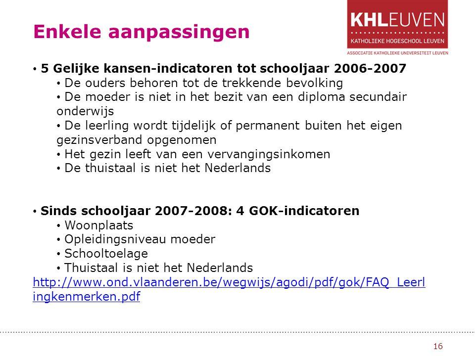 Enkele aanpassingen 5 Gelijke kansen-indicatoren tot schooljaar 2006-2007. De ouders behoren tot de trekkende bevolking.