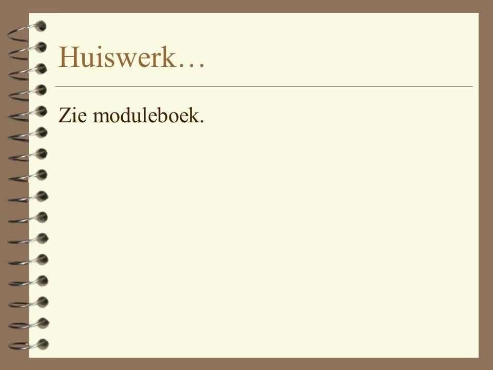 Huiswerk… Zie moduleboek.