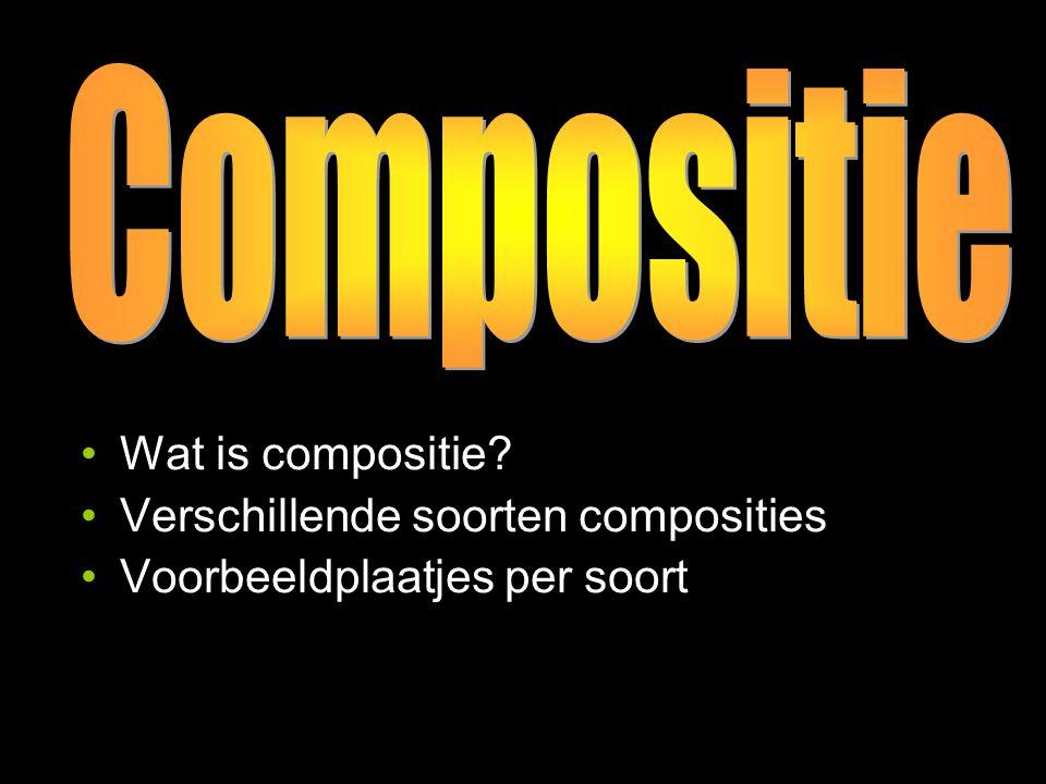 Compositie Wat is compositie Verschillende soorten composities