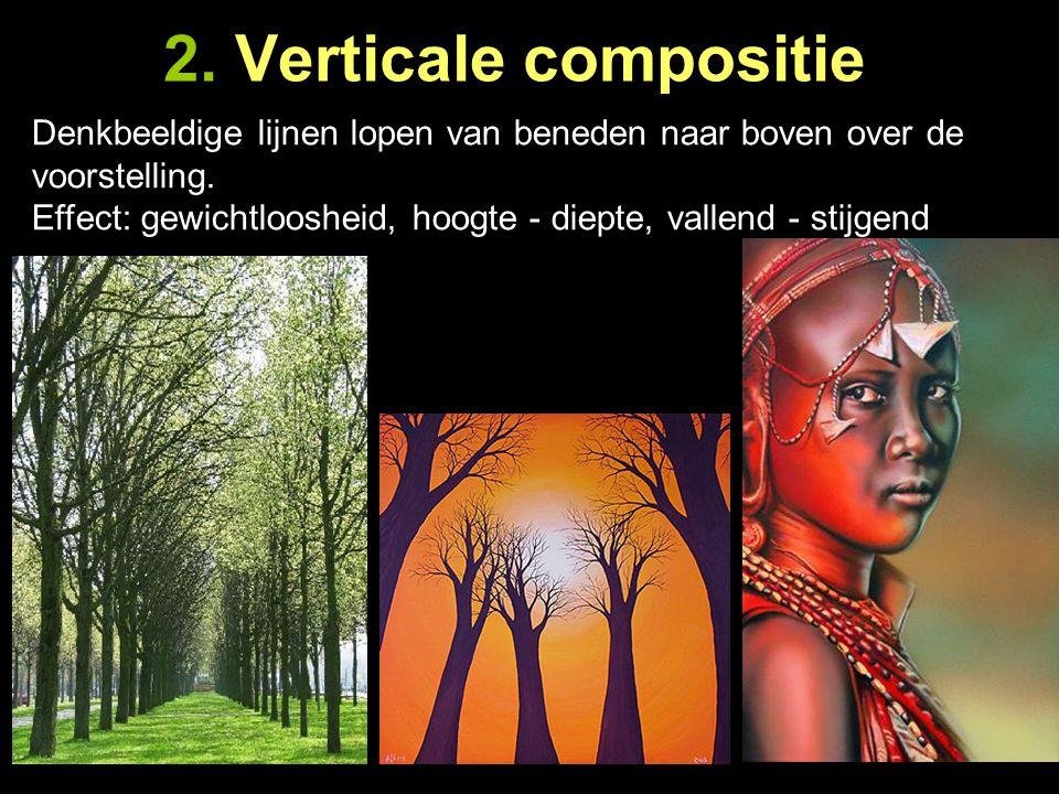 2. Verticale compositie Denkbeeldige lijnen lopen van beneden naar boven over de voorstelling.