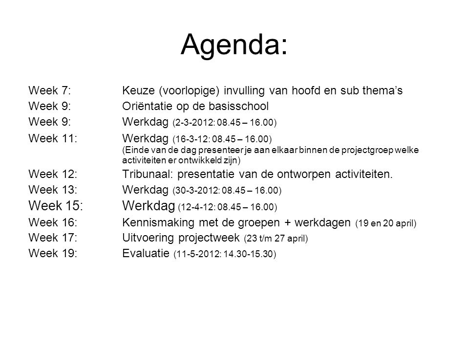 Agenda: Week 15: Werkdag (12-4-12: 08.45 – 16.00)