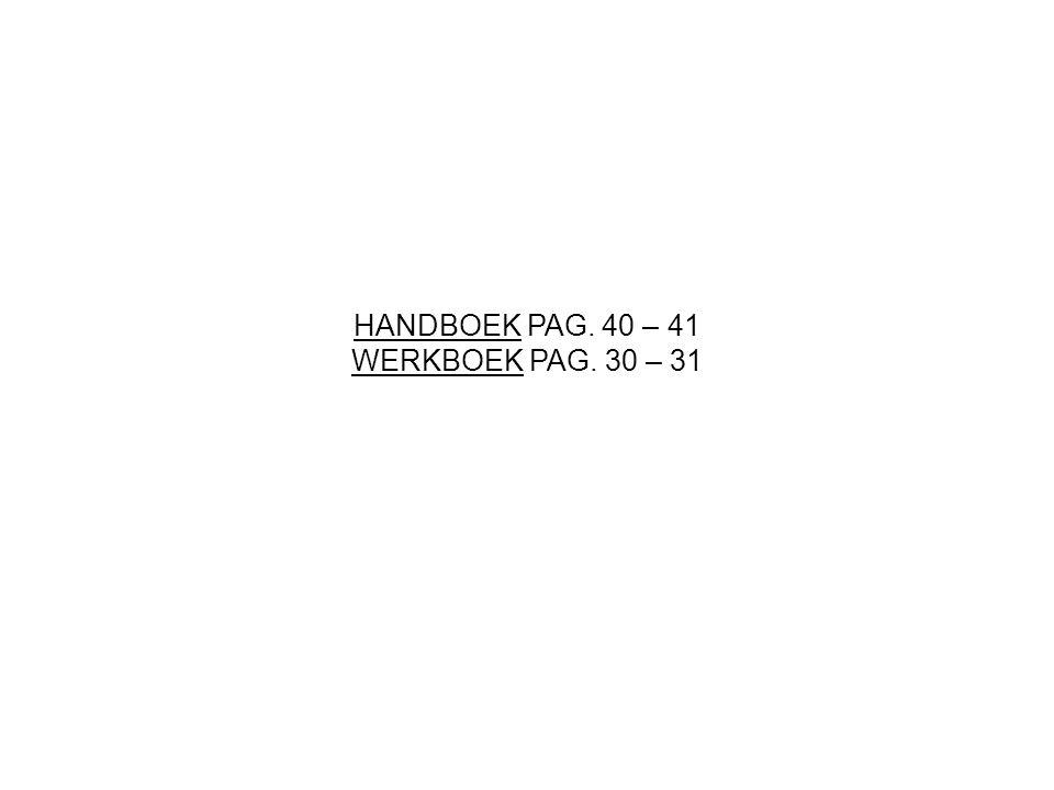 HANDBOEK PAG. 40 – 41 WERKBOEK PAG. 30 – 31