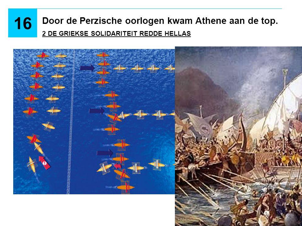 16 Door de Perzische oorlogen kwam Athene aan de top. 490 v.C.: