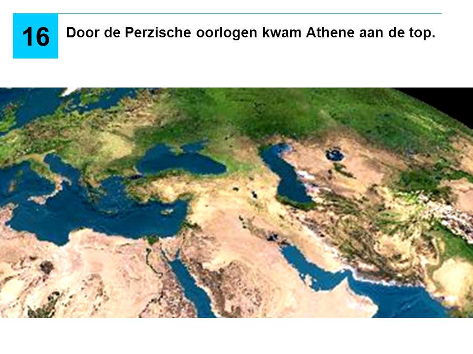 16 Door de Perzische oorlogen kwam Athene aan de top.