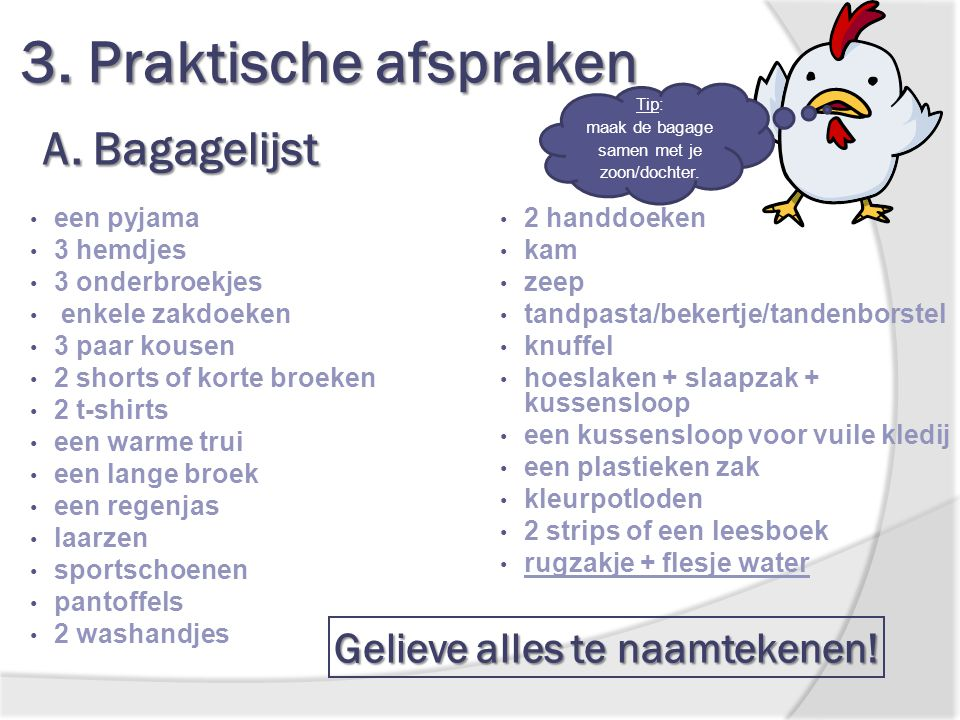 3. Praktische afspraken A. Bagagelijst Gelieve alles te naamtekenen!