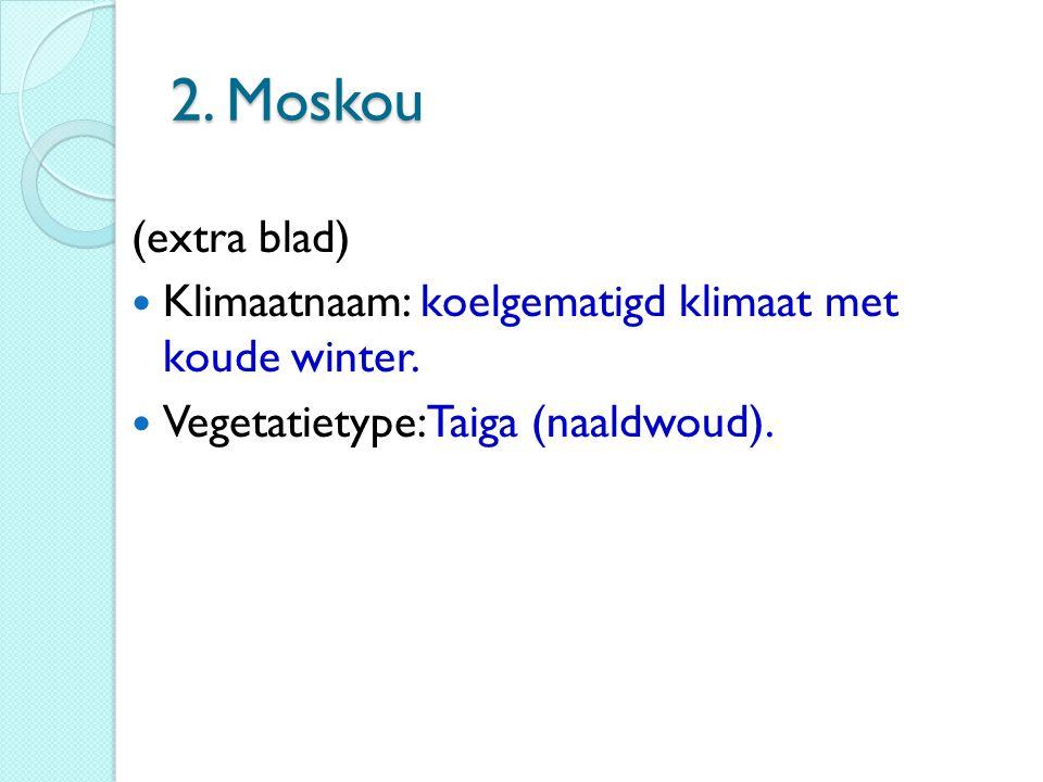 2. Moskou (extra blad) Klimaatnaam: koelgematigd klimaat met koude winter.