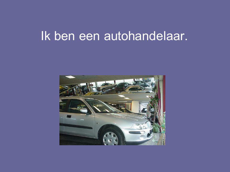 Ik ben een autohandelaar.
