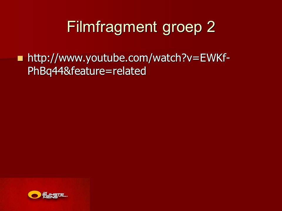 Filmfragment groep 2 http://www.youtube.com/watch v=EWKf-PhBq44&feature=related