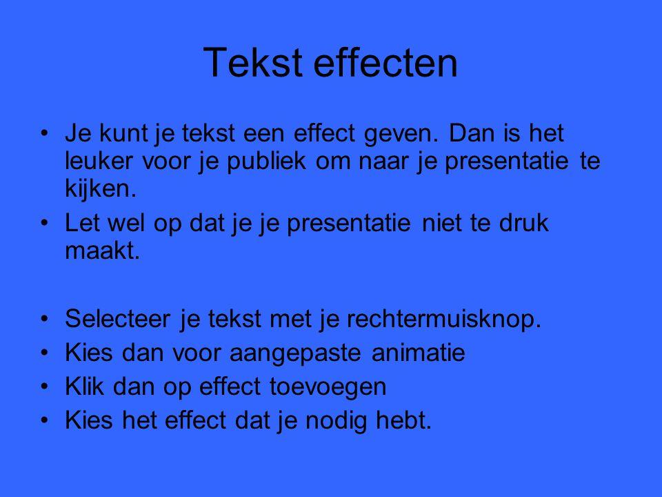 Tekst effecten Je kunt je tekst een effect geven. Dan is het leuker voor je publiek om naar je presentatie te kijken.
