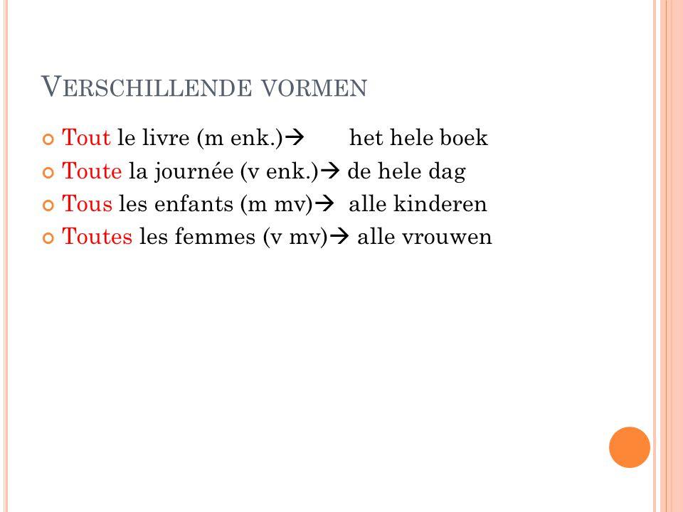 Verschillende vormen Tout le livre (m enk.) het hele boek