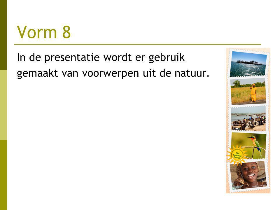 Vorm 8 In de presentatie wordt er gebruik