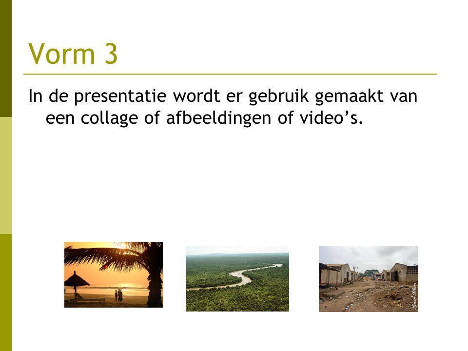 Vorm 3 In de presentatie wordt er gebruik gemaakt van een collage of afbeeldingen of video's.