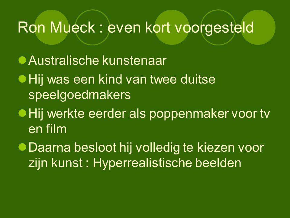 Ron Mueck : even kort voorgesteld