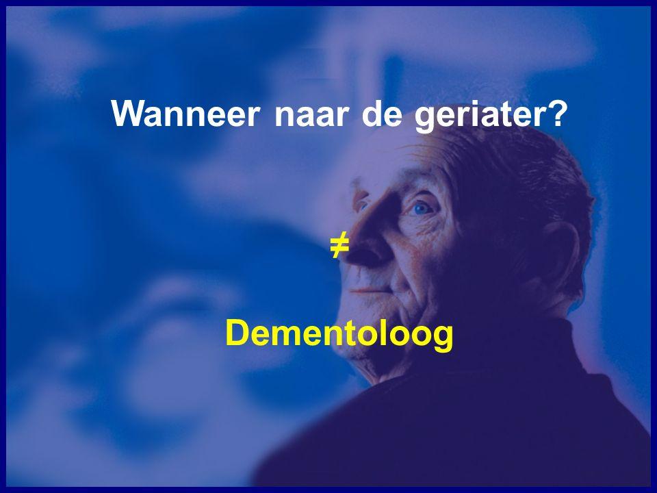 Wanneer naar de geriater ≠ Dementoloog