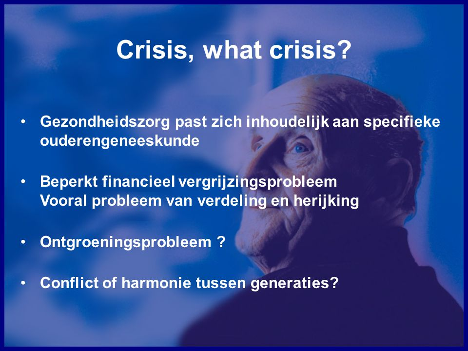 Crisis, what crisis Gezondheidszorg past zich inhoudelijk aan specifieke ouderengeneeskunde.