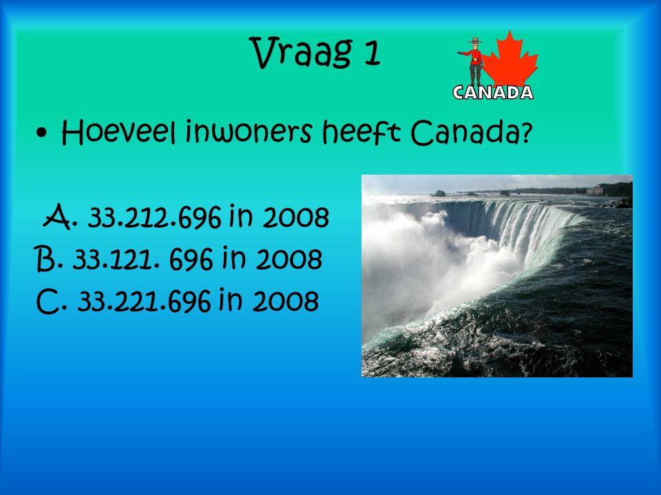Vraag 1 Hoeveel inwoners heeft Canada A. 33.212.696 in 2008