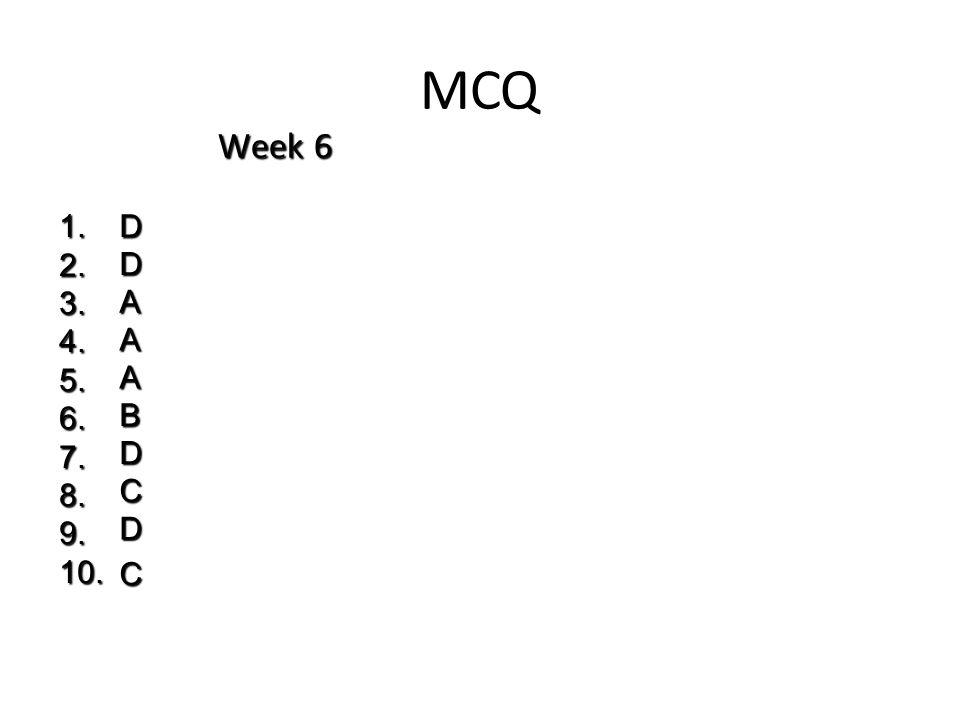 MCQ Week 6 1. 2. 3. 4. 5. 6. 7. 8. 9. 10. D D A A A B D C D C
