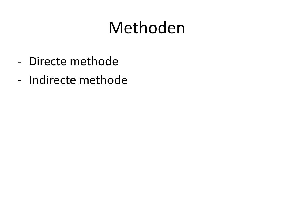 Methoden Directe methode Indirecte methode