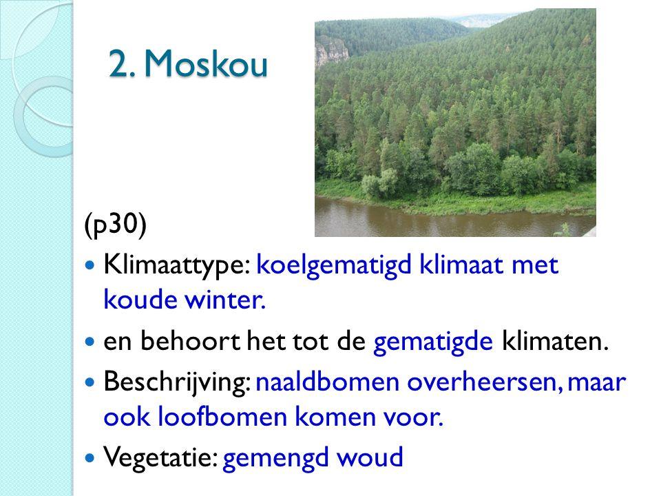 2. Moskou (p30) Klimaattype: koelgematigd klimaat met koude winter.