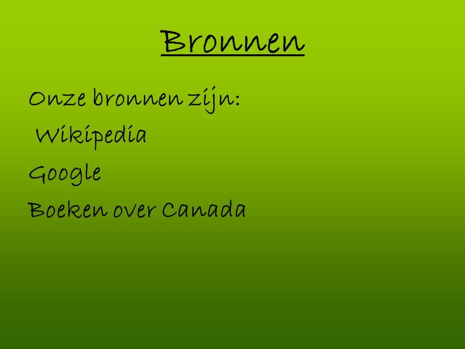Bronnen Onze bronnen zijn: Wikipedia Google Boeken over Canada