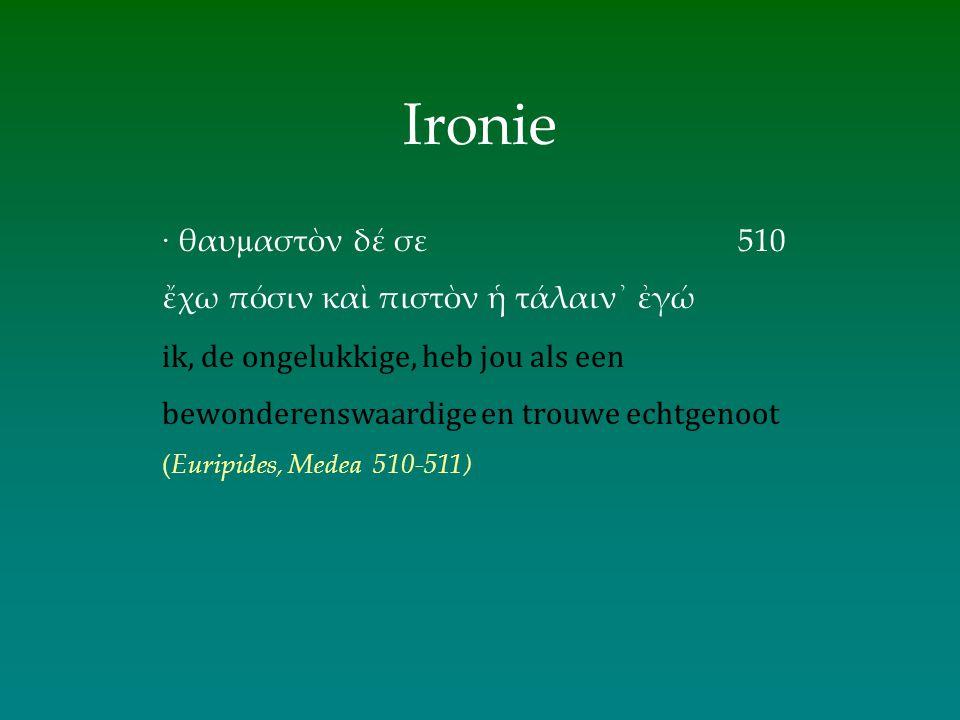 Ιronie · θαυµαστὸν δέ σε 510 ἔχω πόσιν καὶ πιστὸν ἡ τάλαιν᾽ ἐγώ