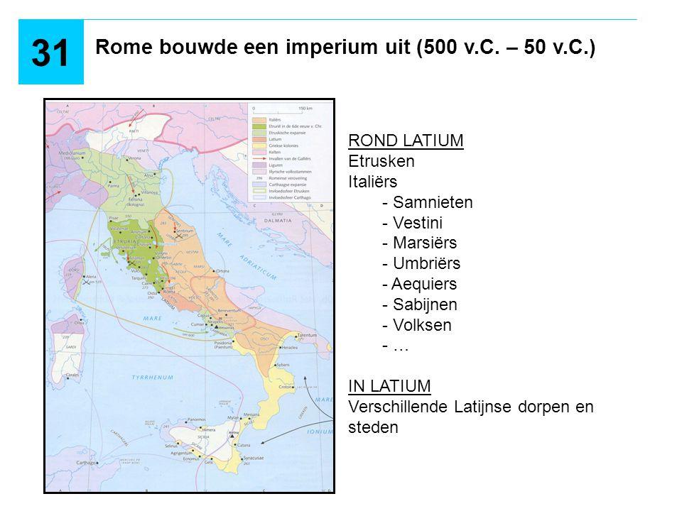 31 Rome bouwde een imperium uit (500 v.C. – 50 v.C.) ROND LATIUM
