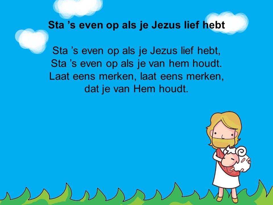 Sta 's even op als je Jezus lief hebt