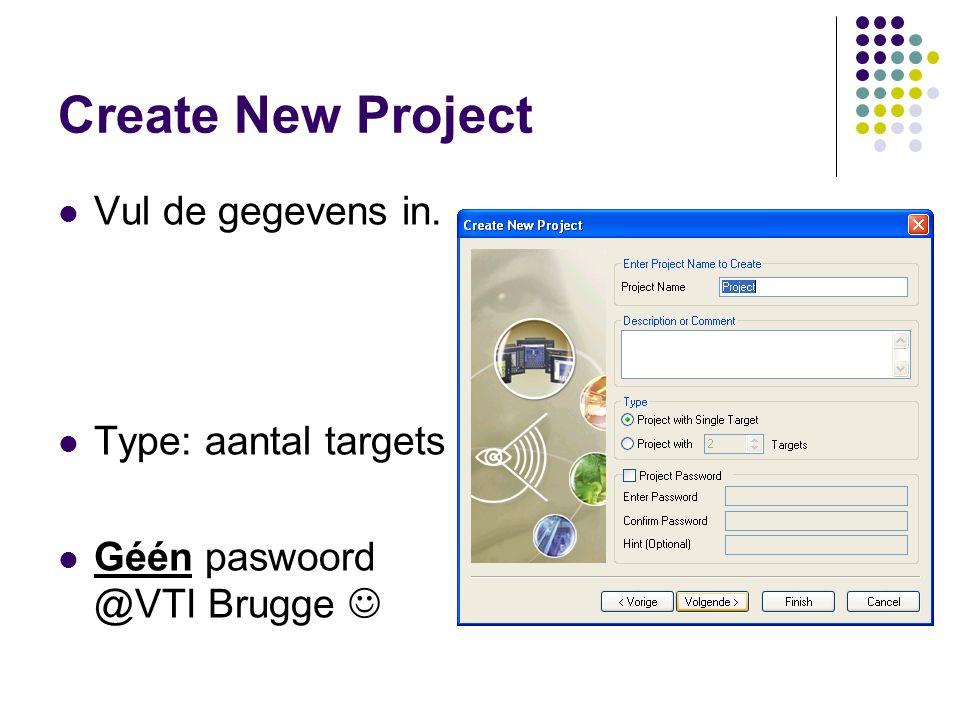 Create New Project Vul de gegevens in. Type: aantal targets
