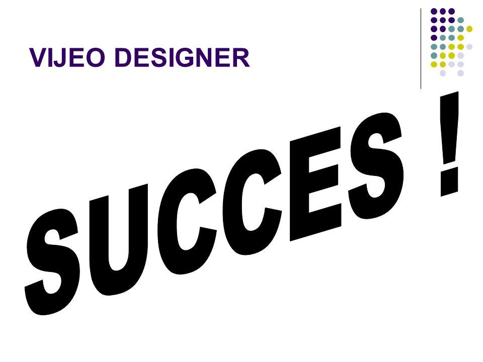 VIJEO DESIGNER SUCCES !