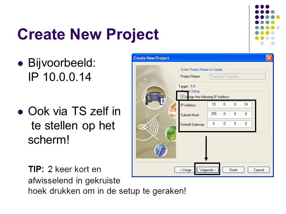 Create New Project Bijvoorbeeld: IP 10.0.0.14